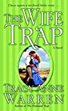 Warren, Tracy Anne: The Wife Trap: A Novel