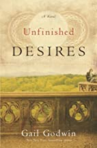 Unfinished desires : a novel by Gail Godwin