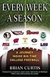 Curtis, Brian: Every Week A Season: A Journey Inside Big-time College Football