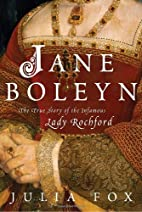 Jane Boleyn: The True Story of the Infamous…