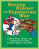 Ely, Leanne: Saving Dinner the Vegetarian Way: Healthy Menus, Recipes, and Shopping Lists to Keep Everyone Happy at the Table