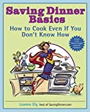 Ely, Leanne: Saving Dinner Basics: How to Cook Even If You Don't Know How