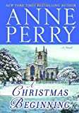 Perry, Anne: A Christmas Beginning: A Novel (The Christmas Stories)