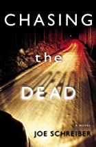 Chasing the Dead by Joe Schreiber