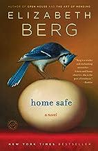 Home Safe: A Novel by Elizabeth Berg