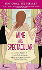 Mine Are Spectacular!: A Novel by Janice…