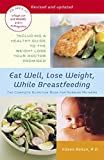 Behan, Eileen: Eat Well, Lose Weight, While Breastfeeding: The Complete Nutrition Book for Nursing Mothers
