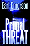 Emerson, Earl: Primal Threat: A Novel