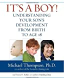 Thompson, Michael: It's a Boy!: Understanding Your Son's Development from Birth to Age 18