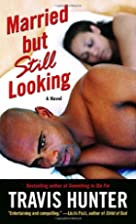Married but Still Looking: A Novel by Travis…