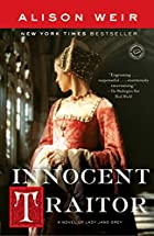 Innocent Traitor: A Novel of Lady Jane Grey&hellip;
