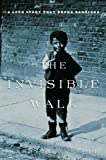 Bernstein, Harry: The Invisible Wall: A Love Story That Broke Barriers
