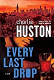 Huston, Charlie: Every Last Drop