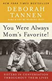 Tannen, Deborah: You Were Always Mom's Favorite!: Sisters in Conversation Throughout Their Lives