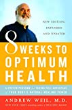 Andrew Weil: 8 Weeks to Optimum Health: A Proven Program for Taking Full Advantage of Your Body's Natural Healing Power