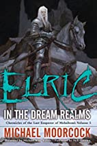 Elric: In the Dream Realms by Michael…