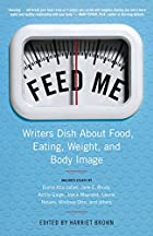 Feed Me!: Writers Dish About Food, Eating,…