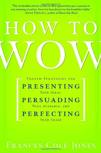 how-to-wow-proven-strategies-for-presenting-your-ideas-persuading-your-audience-and-perfecting-your-image