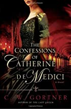 The Confessions of Catherine de Medici by C.…