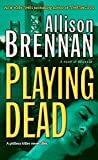 Brennan, Allison: Playing Dead: A Novel of Suspense