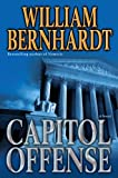 Bernhardt, William: Capitol Offense: A Novel