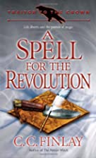 Spell for the Revolution by C. C. Finlay
