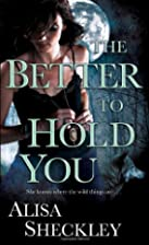 The Better to Hold You by Alisha Sheckley