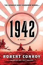 1942: A Novel by Robert Conroy