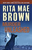 Brown, Rita Mae: Murder Unleashed: A Novel