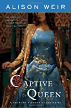 Captive Queen; A Novel of Eleanor of…