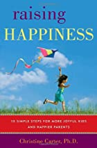 Raising Happiness: 10 Simple Steps for More…