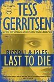 Gerritsen, Tess: Last to Die: A Rizzoli & Isles Novel