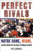 Perfect Rivals: Notre Dame, Miami, and the…
