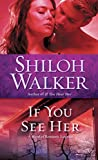 Walker, Shiloh: If You See Her: A Novel of Romantic Suspense