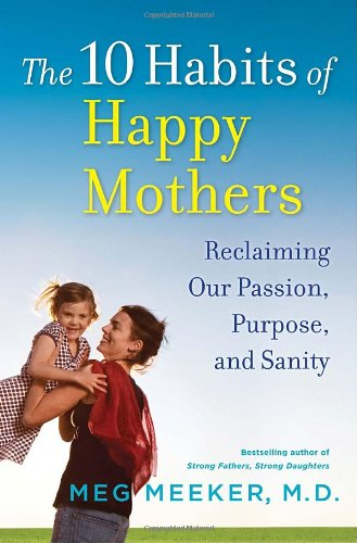 the-10-habits-of-happy-mothers-reclaiming-our-passion-purpose-and-sanity