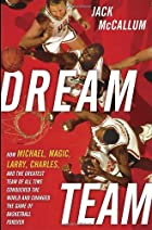 Dream Team: How Michael, Magic, Larry,…