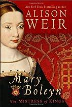 Mary Boleyn: The Mistress of Kings by Alison…