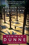 Dunne, Dominick: Another City, Not My Own: A Novel
