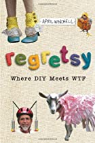 Regretsy: Where DIY Meets WTF by April&hellip;