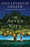 Grazer, Gigi Levangie: The After Wife: A Novel