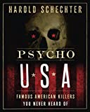 Schechter, Harold: Psycho USA: Famous American Killers You Never Heard Of