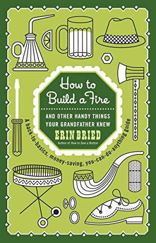 how-to-build-a-fire-and-other-handy-things-your-grandfather-knew