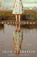 Playing Dead: A Novel by Julia Heaberlin