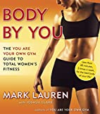 Body by You: The You Are Your Own Gym Guide…