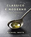 White, Michael: Classico e Moderno: Essential Italian Cooking