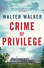 Crime of Privilege: A Novel by Walter Walker