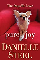 Pure Joy: The Dogs We Love by Danielle Steel