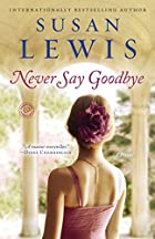 Never Say Goodbye: A Novel by Susan Lewis