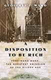 Ward, Geoffrey C.: A Disposition to Be Rich: Ferdinand Ward, the Greatest Swindler of the Gilded Age (Vintage)