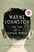 The Son of a Certain Woman by Wayne Johnston